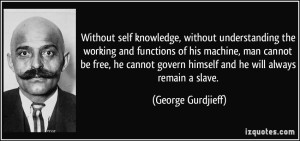 quote-without-self-knowledge-without-understanding-the-working-and-functions-of-his-machine-man-cannot-george-gurdjieff-76857
